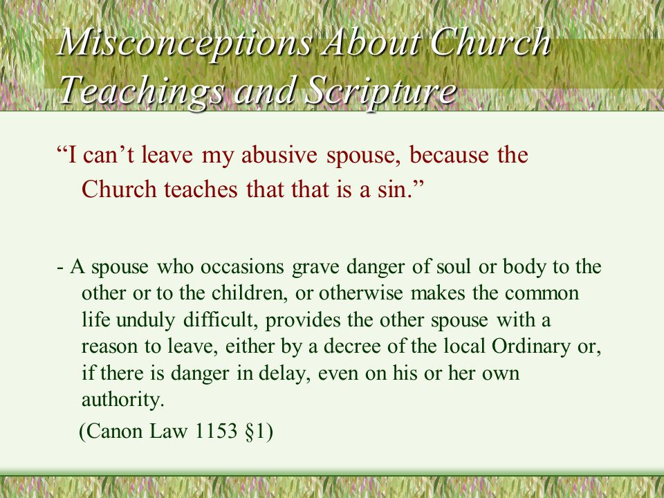 """Misconceptions About Church Teachings and Scripture """"I can't leave my abusive spouse, because the Church teaches that that is a sin."""" - A spouse who o"""