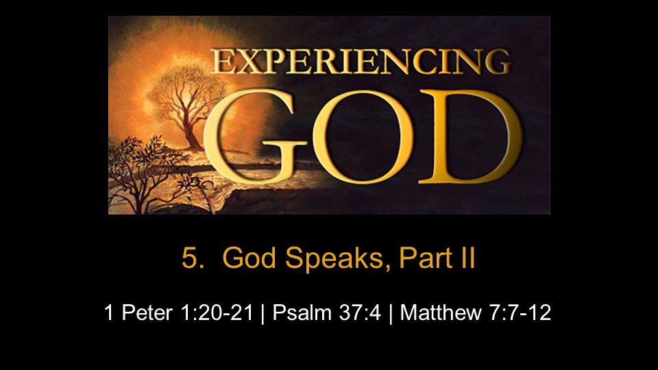 5. God Speaks, Part II 1 Peter 1:20-21 | Psalm 37:4 | Matthew 7:7-12