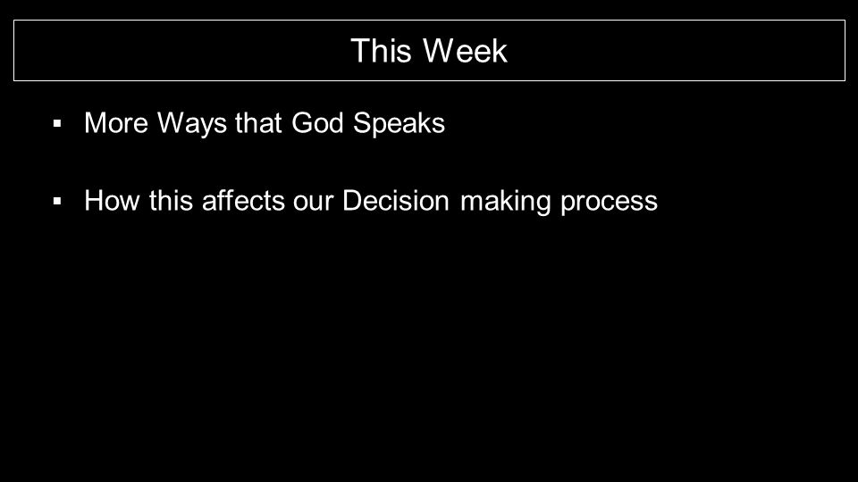 Because God speaks, we can have a blessed assurance about our decisions  God speaks to us in so many ways  Directly, Visions, Dreams, Words of revelation  Scripture, Prayer, Circumstance, Through One Another  We can have a wonderful and blessed assurance about the decisions we make each and every day.