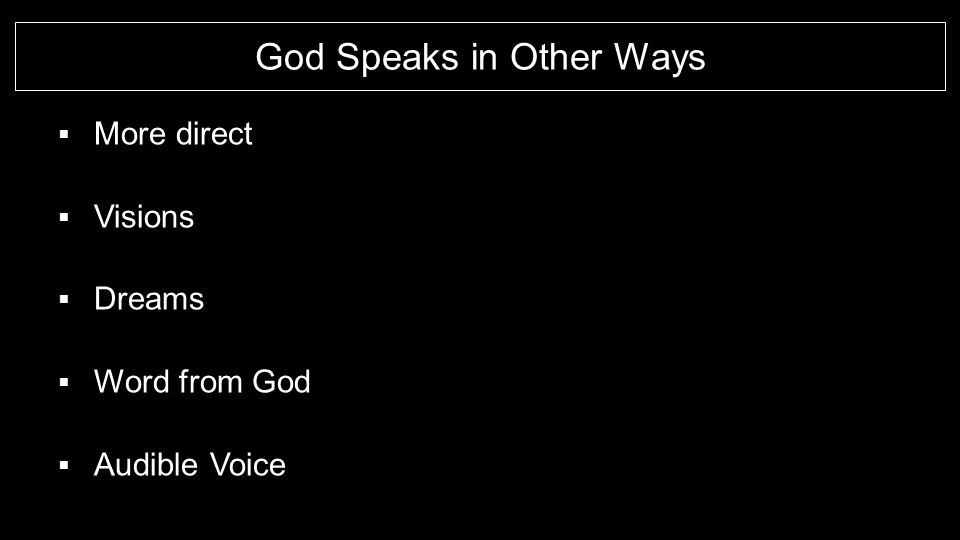 God Speaks in Other Ways  More direct  Visions  Dreams  Word from God  Audible Voice