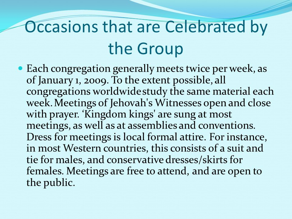 Occasions that are Celebrated by the Group Each congregation generally meets twice per week, as of January 1, 2009.
