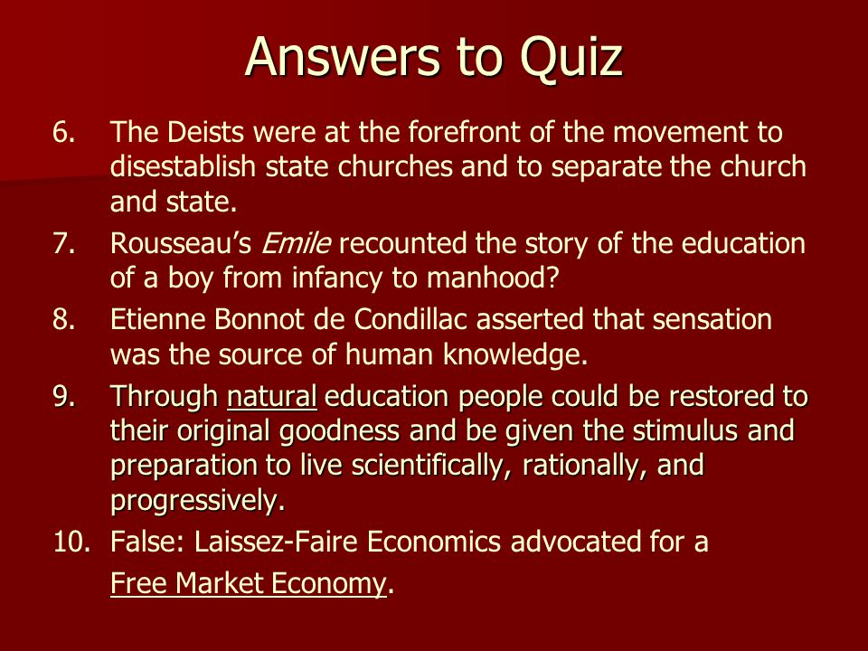Answers to Quiz 6.The Deists were at the forefront of the movement to disestablish state churches and to separate the church and state. 7. Rousseau's