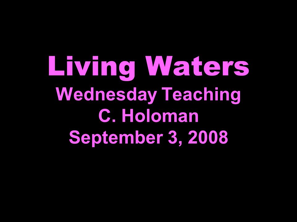 NEW TESTAMENT SURVEY COURSE AT LIVING WATERS Beginning Sept 4, 2008, 7:00pm; Dr.