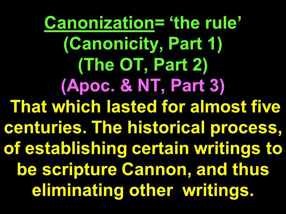 Canonization= 'the rule' (Canonicity, Part 1) (The OT, Part 2) (Apoc.