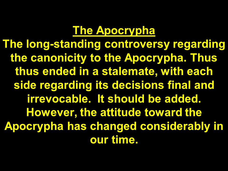 The Apocrypha The long-standing controversy regarding the canonicity to the Apocrypha.