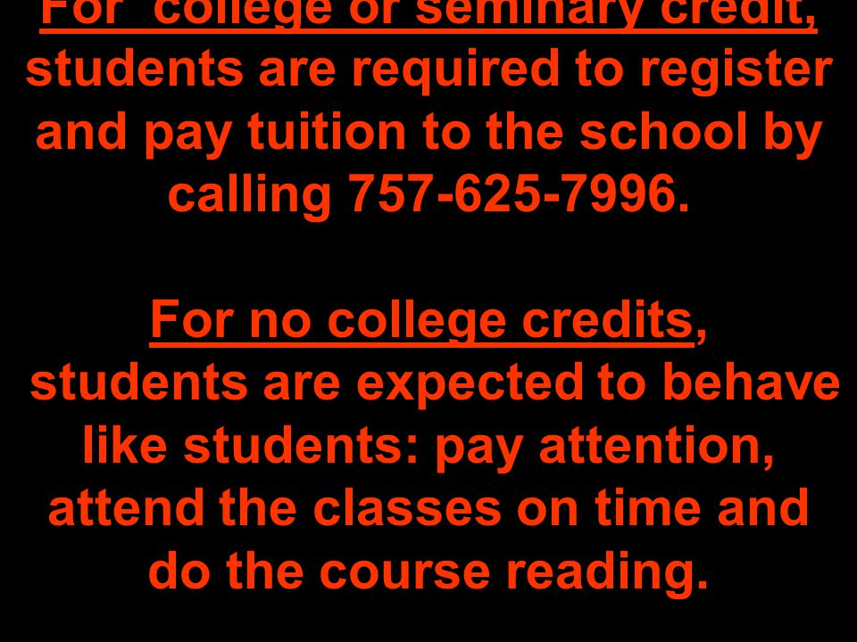 For college or seminary credit, students are required to register and pay tuition to the school by calling 757-625-7996.