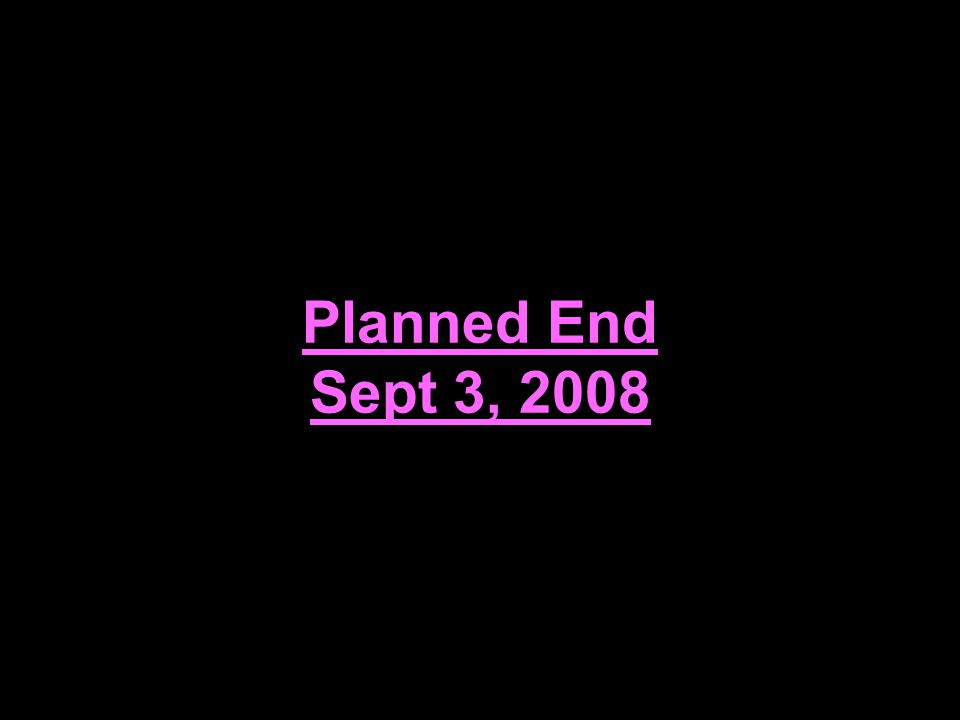 Planned End Sept 3, 2008