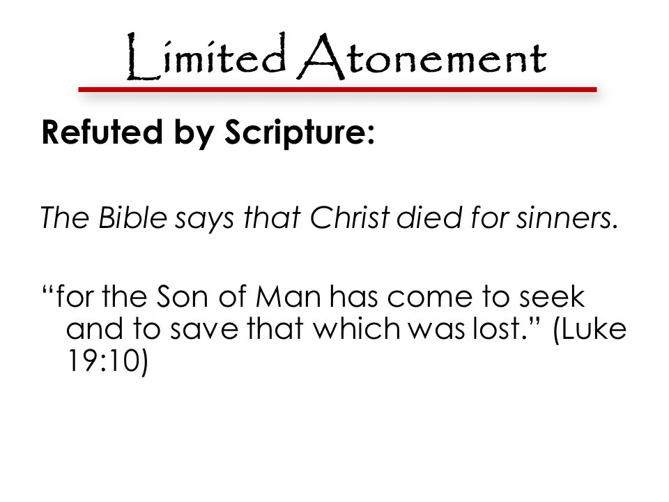 Limited Atonement Refuted by Scripture: The Bible says that Christ died for sinners.