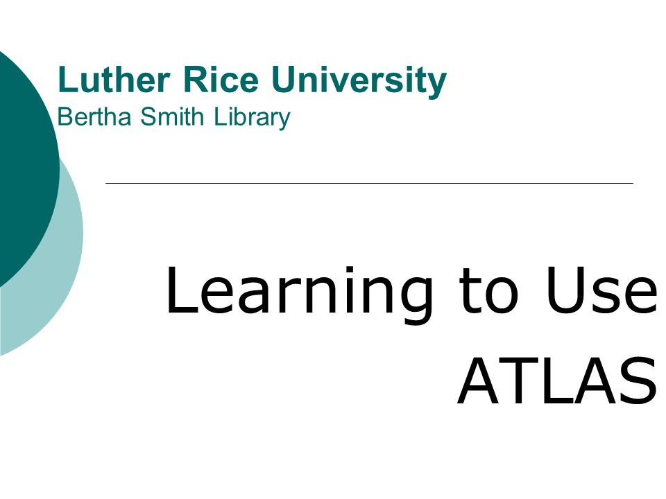 Luther Rice University Bertha Smith Library Learning to Use ATLAS