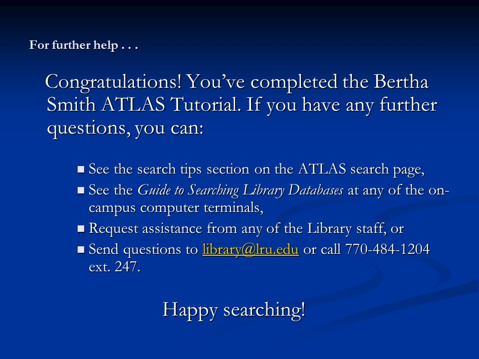 For further help... Congratulations. You've completed the Bertha Smith ATLAS Tutorial.