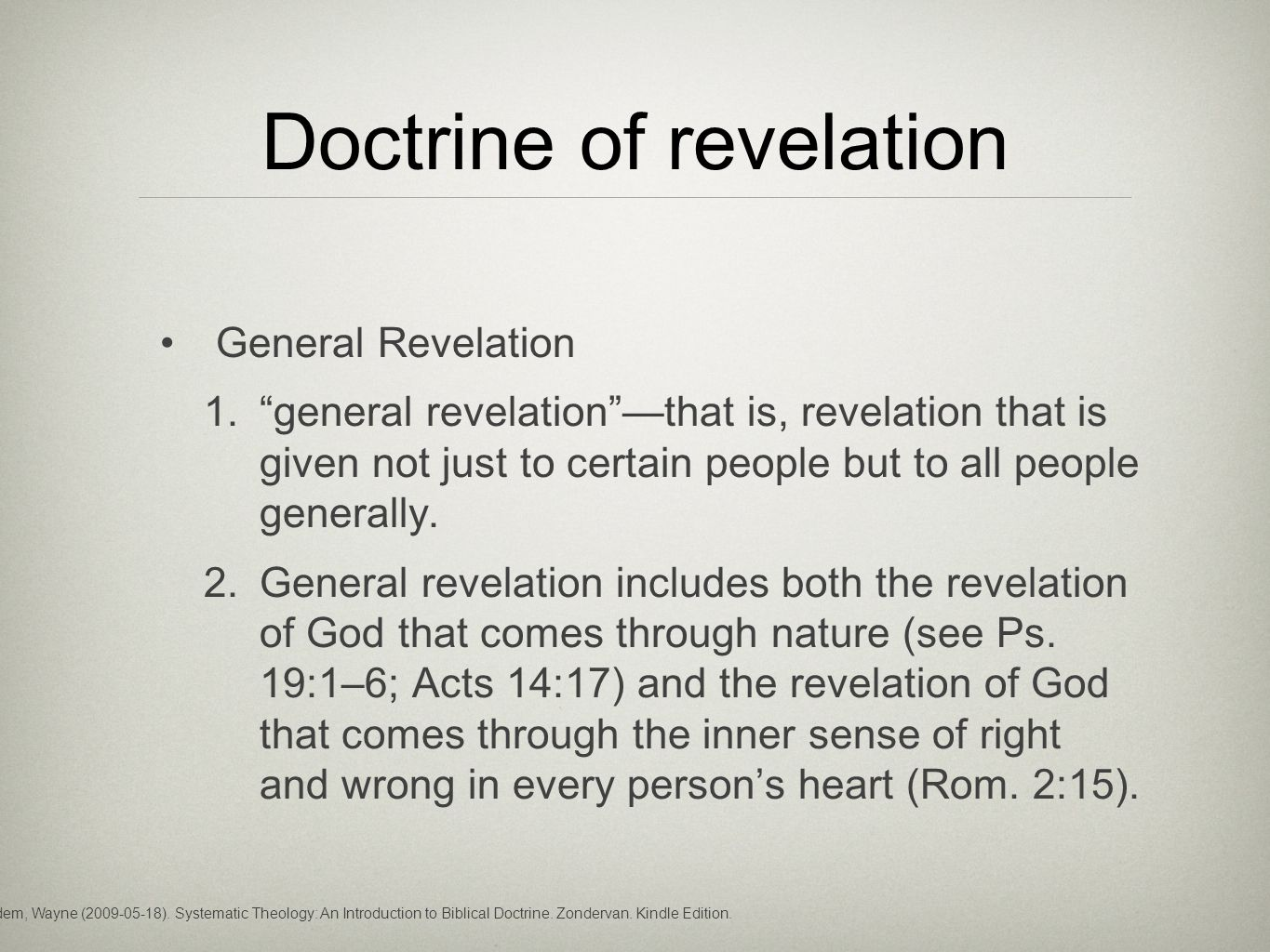 "Doctrine of revelation General Revelation 1. ""general revelation""—that is, revelation that is given not just to certain people but to all people gener"