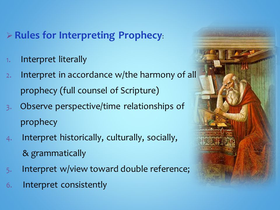  Rules for Interpreting Prophecy : 1. Interpret literally 2.