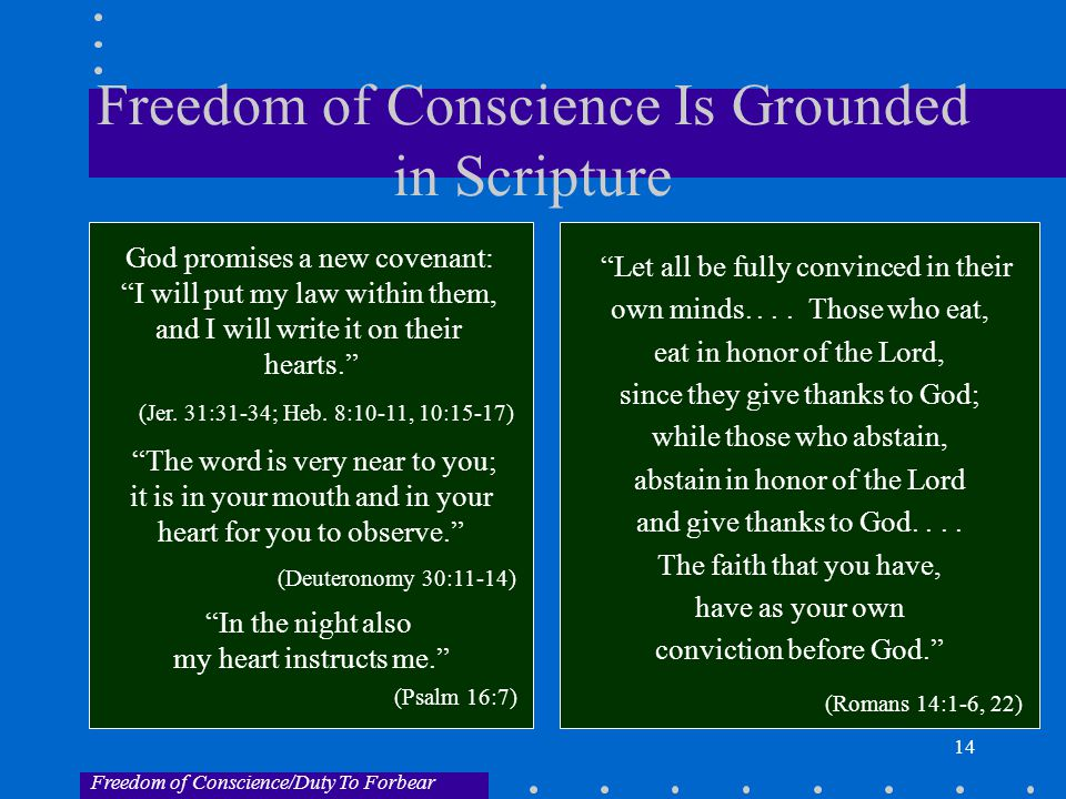 14 Freedom of Conscience Is Grounded in Scripture God promises a new covenant: I will put my law within them, and I will write it on their hearts. (Jer.