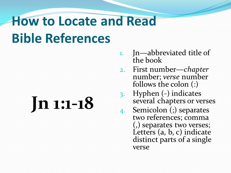 How to Locate and Read Bible References Jn 1:1-18 1.