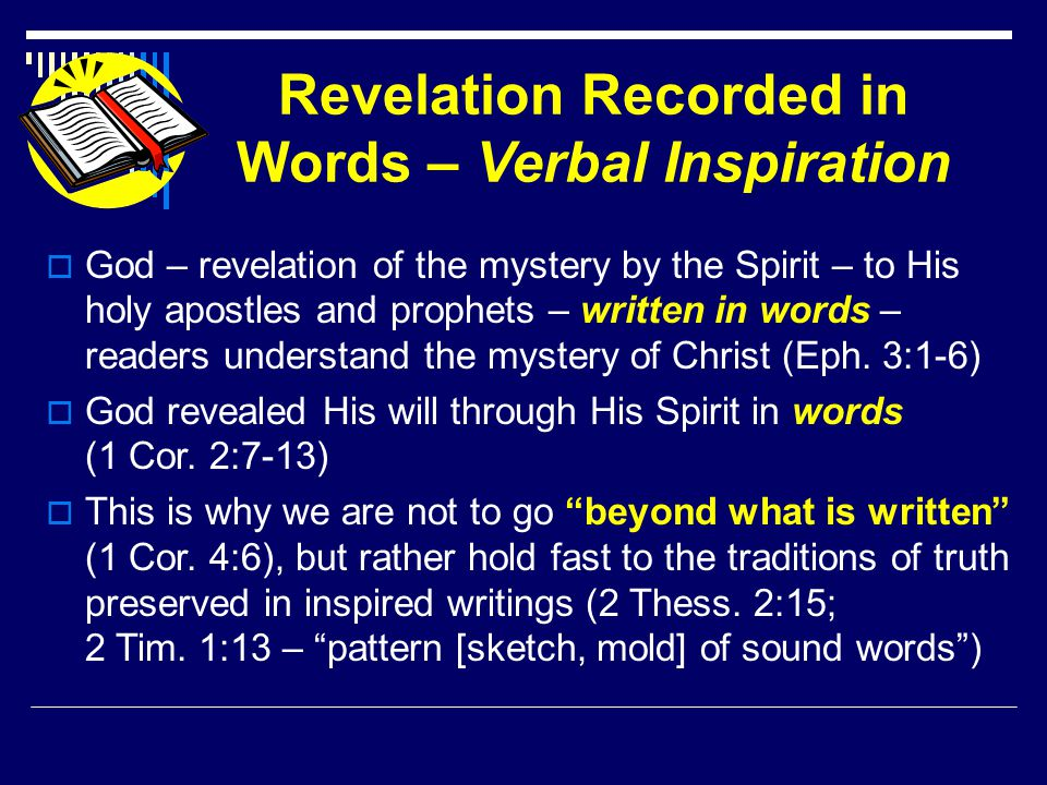 Revelation Recorded in Words – Verbal Inspiration  God – revelation of the mystery by the Spirit – to His holy apostles and prophets – written in words – readers understand the mystery of Christ (Eph.