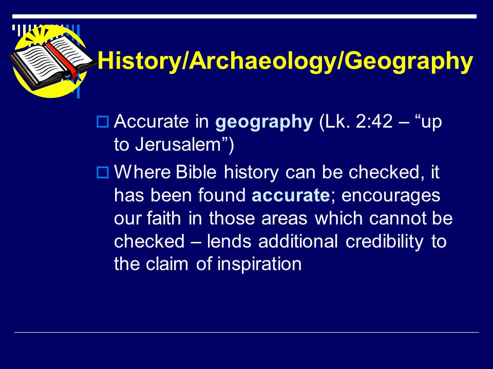 History/Archaeology/Geography  Accurate in geography (Lk.