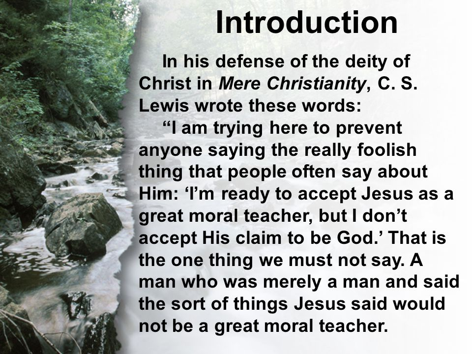 """I. Inspiration of Scripture Introduction In his defense of the deity of Christ in Mere Christianity, C. S. Lewis wrote these words: """"I am trying here"""