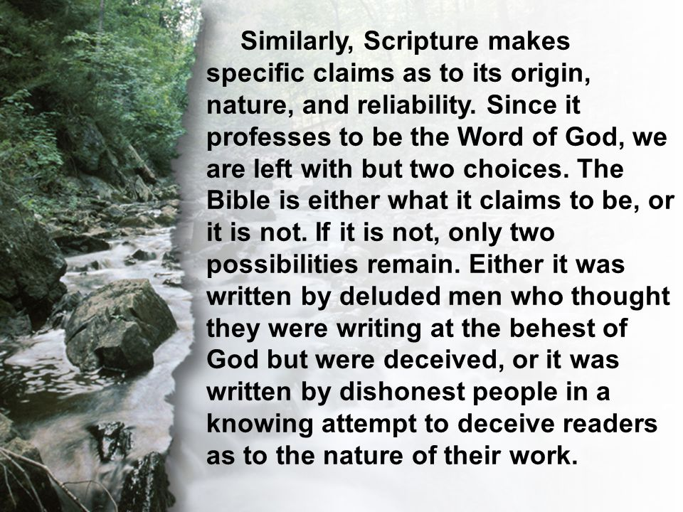 C. The Transcendent Word Similarly, Scripture makes specific claims as to its origin, nature, and reliability. Since it professes to be the Word of Go