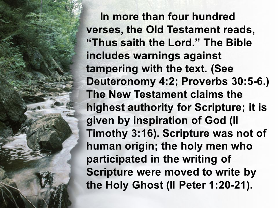 """C. The Transcendent Word In more than four hundred verses, the Old Testament reads, """"Thus saith the Lord."""" The Bible includes warnings against tamperi"""