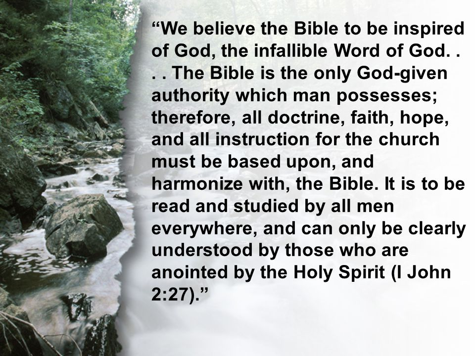 """C. The Transcendent Word """"We believe the Bible to be inspired of God, the infallible Word of God.... The Bible is the only God-given authority which m"""