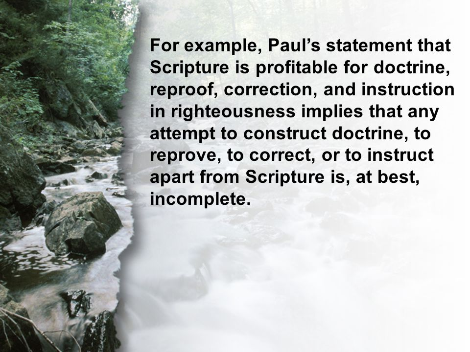 C. The Transcendent Word For example, Paul's statement that Scripture is profitable for doctrine, reproof, correction, and instruction in righteousnes