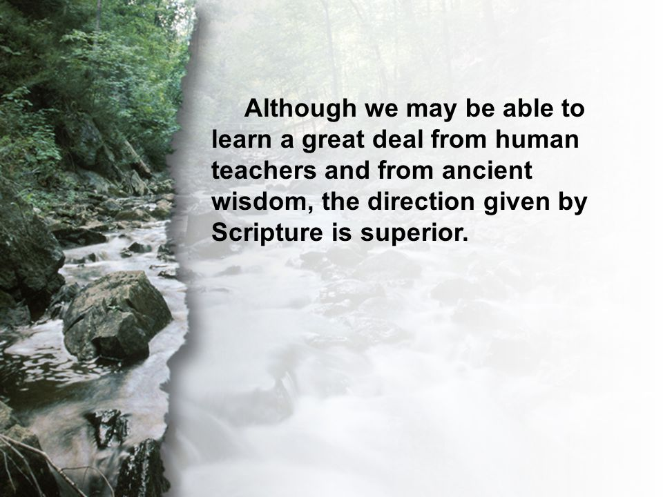 C. The Transcendent Word Although we may be able to learn a great deal from human teachers and from ancient wisdom, the direction given by Scripture i