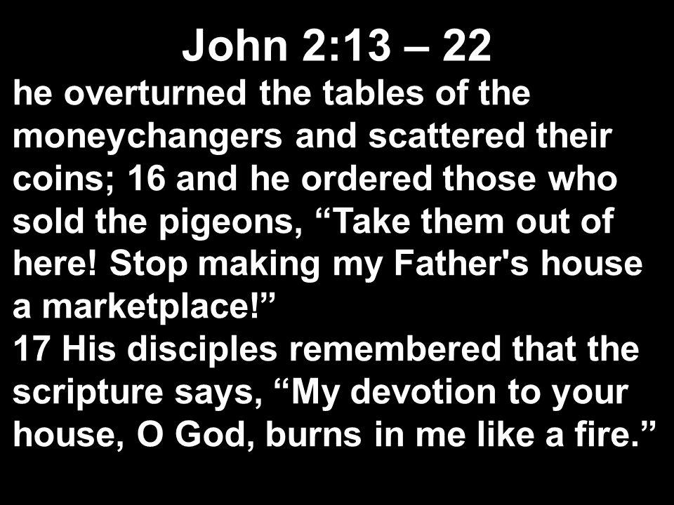 Temple: -Looked like a marketplace John 2:13 – 22