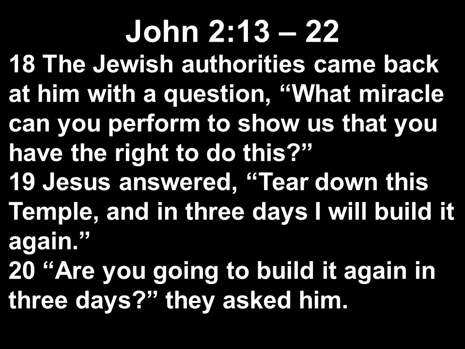 Jesus clears the Temple Help to re-focus their worship: Clean out–remove object of worship V15b...he overturned the tables of the moneychangers and scattered their coins John 2:13 – 22