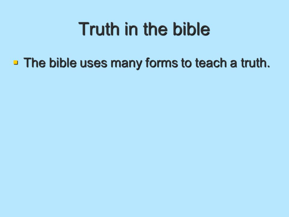 Truth in the bible  The bible uses many forms to teach a truth.