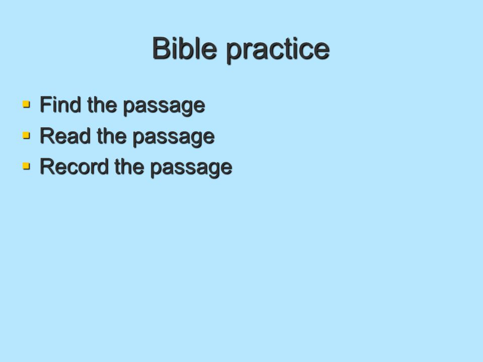 Bible practice  Find the passage  Read the passage  Record the passage