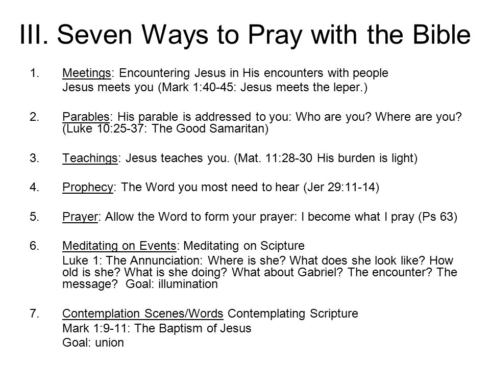 III. Seven Ways to Pray with the Bible 1.Meetings: Encountering Jesus in His encounters with people Jesus meets you (Mark 1:40-45: Jesus meets the lep