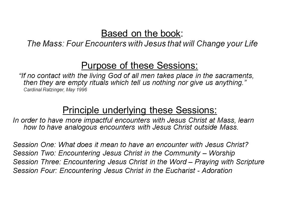 "Based on the book: The Mass: Four Encounters with Jesus that will Change your Life Purpose of these Sessions: ""If no contact with the living God of al"