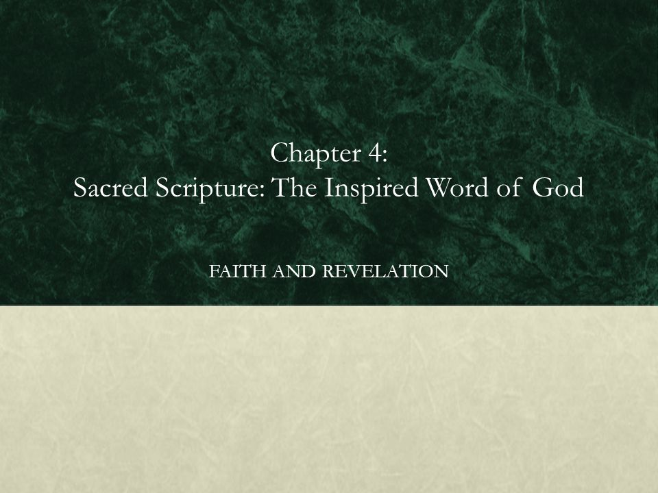 Chapter 4: Sacred Scripture: The Inspired Word of God FAITH AND REVELATION