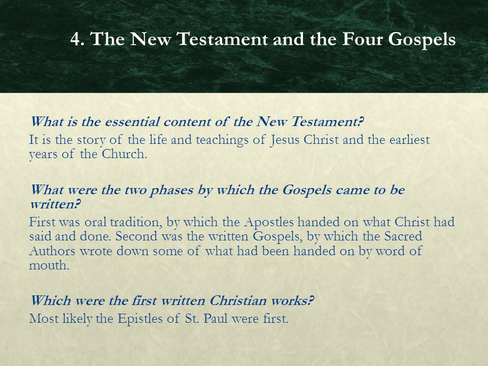 What is the essential content of the New Testament? It is the story of the life and teachings of Jesus Christ and the earliest years of the Church. Wh