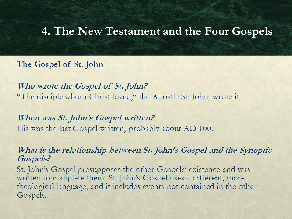 "The Gospel of St. John Who wrote the Gospel of St. John? ""The disciple whom Christ loved,"" the Apostle St. John, wrote it. When was St. John's Gospel"