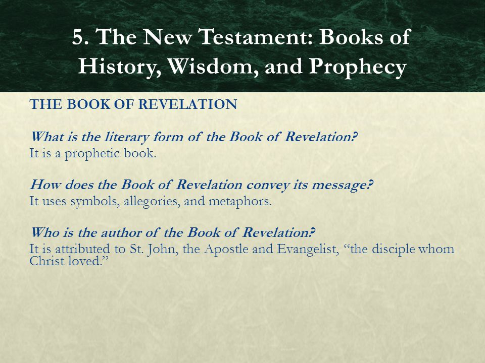 THE BOOK OF REVELATION What is the literary form of the Book of Revelation? It is a prophetic book. How does the Book of Revelation convey its message