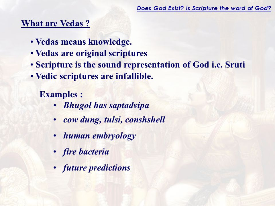 Does God Exist. Is Scripture the word of God. What are Vedas .