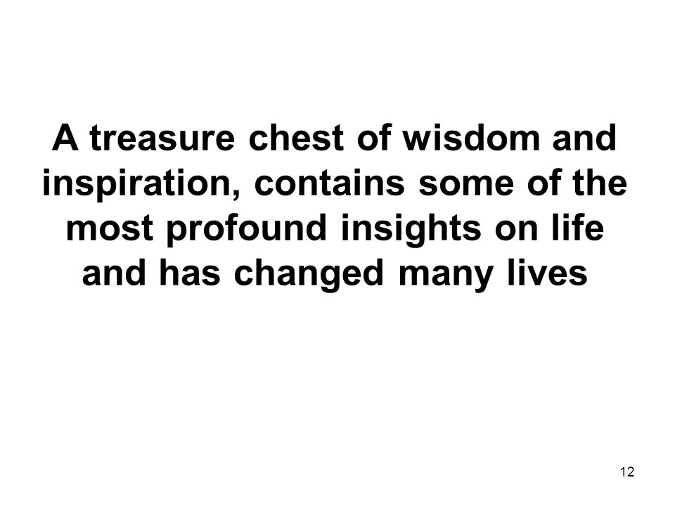 12 A treasure chest of wisdom and inspiration, contains some of the most profound insights on life and has changed many lives