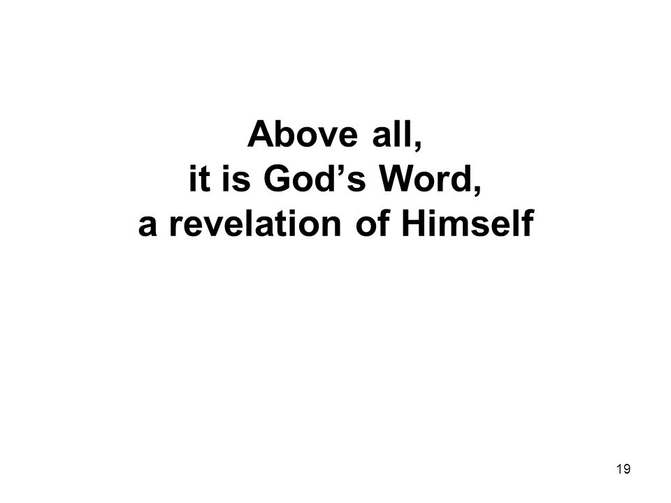 19 Above all, it is God's Word, a revelation of Himself