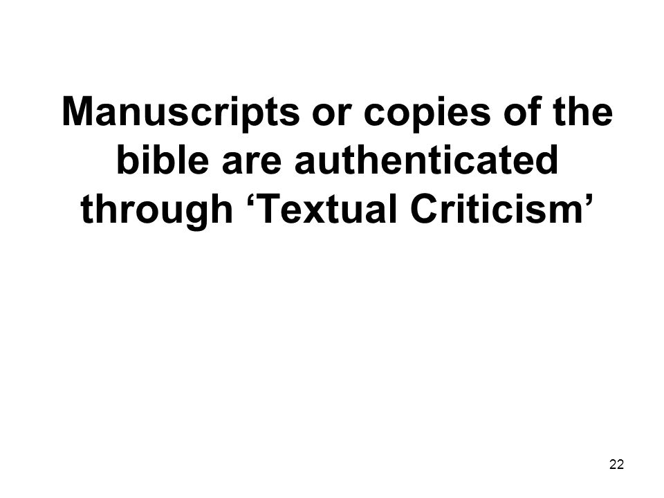 22 Manuscripts or copies of the bible are authenticated through 'Textual Criticism'