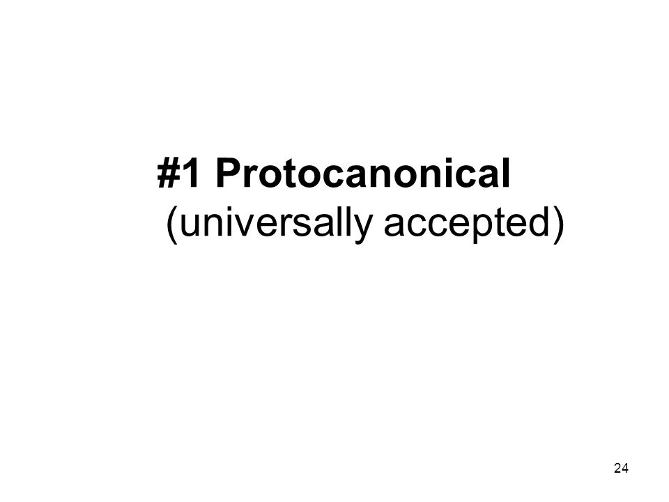 24 #1 Protocanonical (universally accepted)