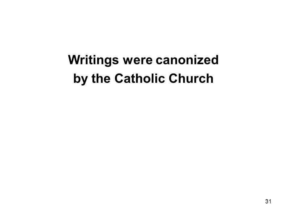31 Writings were canonized by the Catholic Church