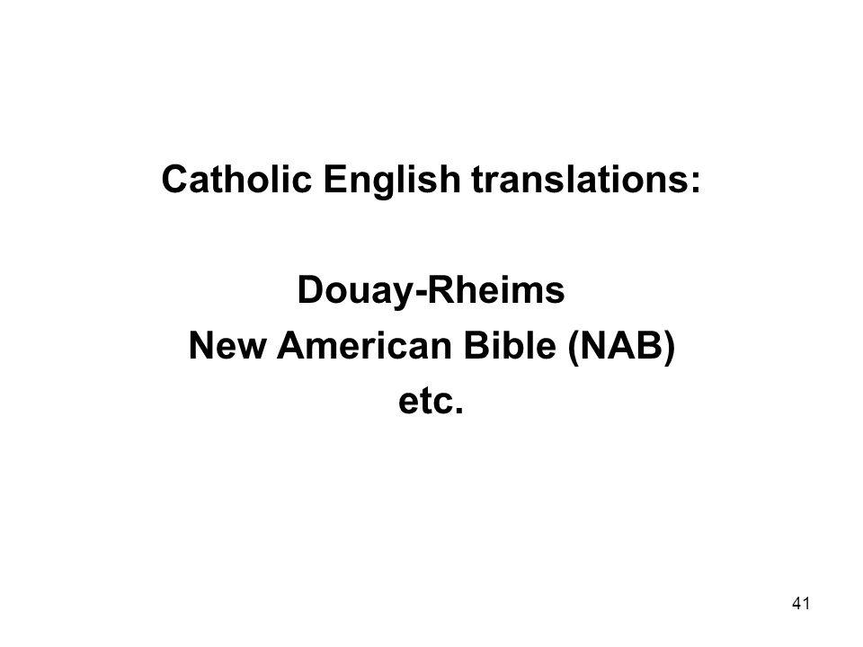 41 Catholic English translations: Douay-Rheims New American Bible (NAB) etc.