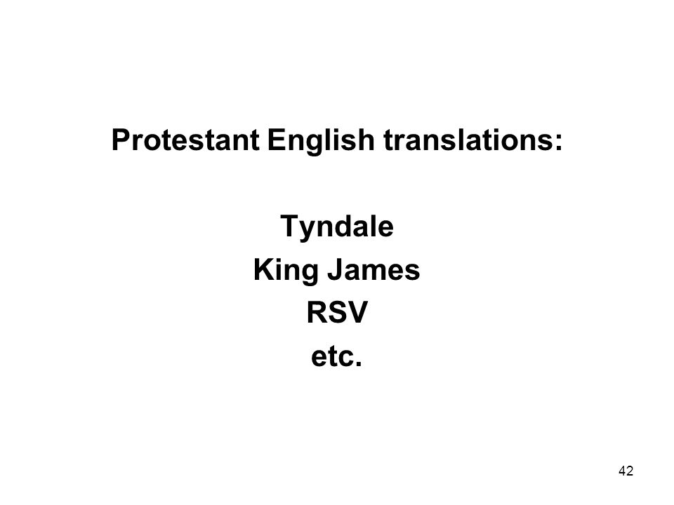 42 Protestant English translations: Tyndale King James RSV etc.