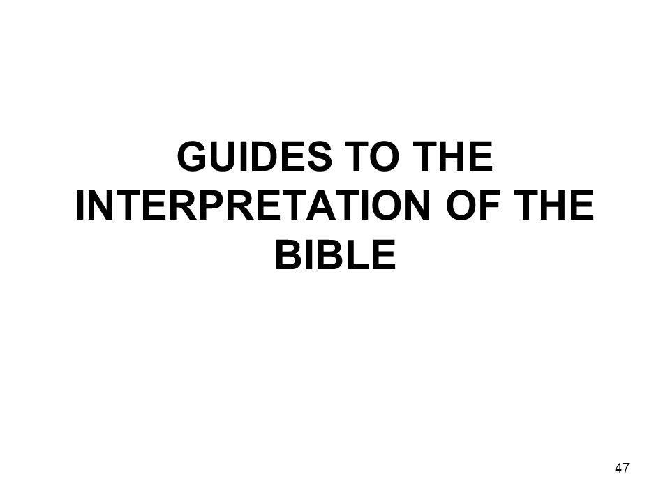 47 GUIDES TO THE INTERPRETATION OF THE BIBLE