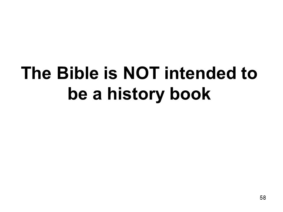 58 The Bible is NOT intended to be a history book