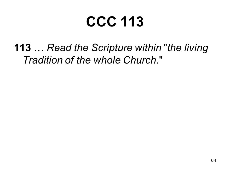 64 CCC 113 113 … Read the Scripture within the living Tradition of the whole Church.