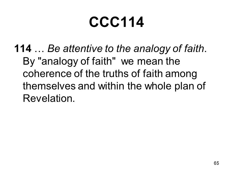 65 CCC114 114 … Be attentive to the analogy of faith.