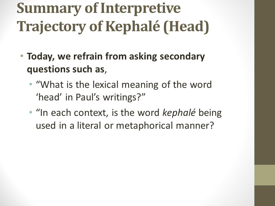 Summary of Interpretive Trajectory of Kephalé (Head) Today, we pursue these foundational questions, What is the overarching trajectory of the message of Salvation that Paul is proclaiming.