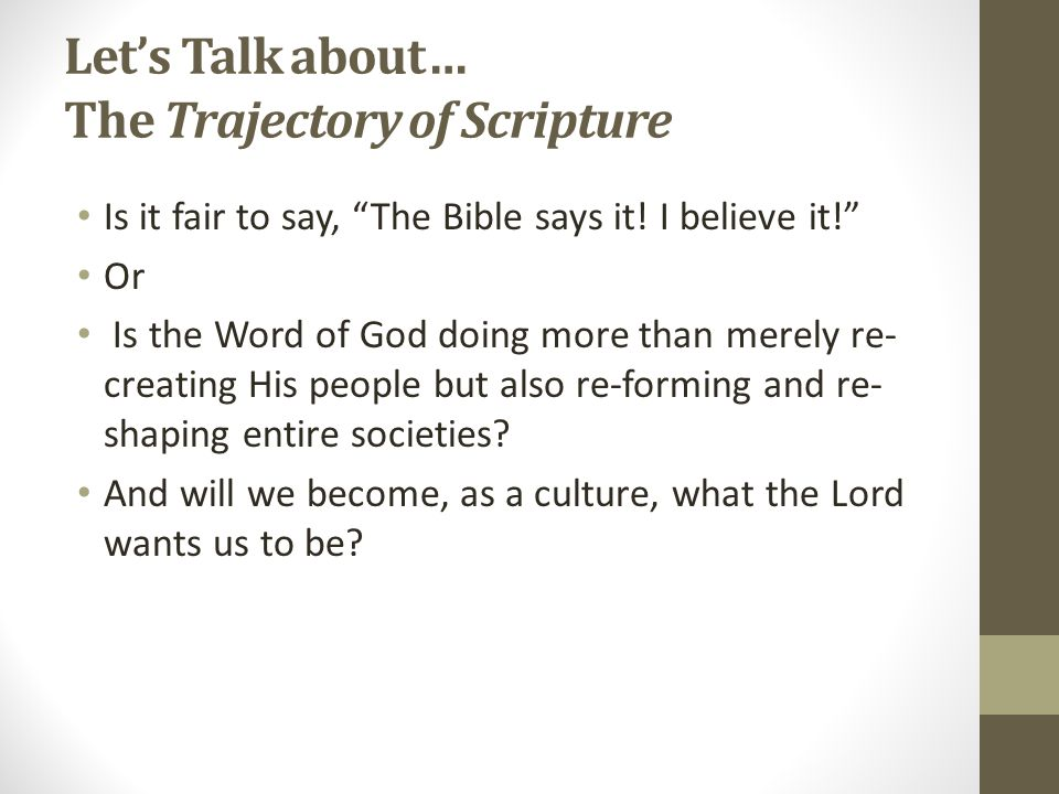 Let's Talk about… The Trajectory of Scripture Is there a growth and development in Biblical principles.